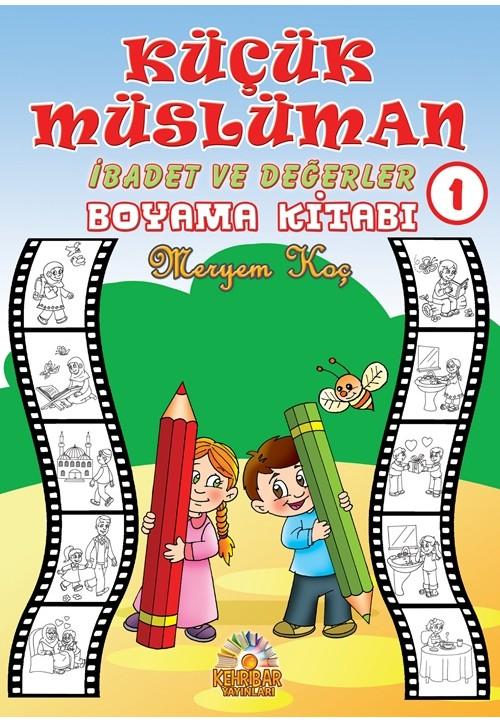 Küçük Müslüman 1 Ibadet Ve Değerler Boyama Kitabı Kehribar Yayınları